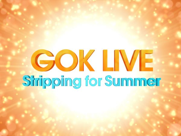 Gok Live: Stripping for Summer